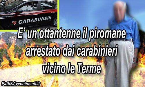 E' un ottantenne il piromane arrestato dai Carabinieri in via Agatocle