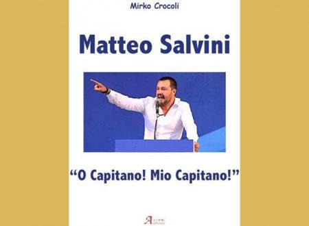 """Libri. Uscito il nuovo libro di Mirko Crocoli su Matteo Salvini: """"O Capitano, mio Capitano"""""""